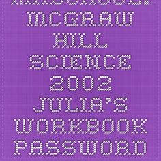 MHSchool: McGraw-Hill Science 2002 - JUlia's workbook - password is technology