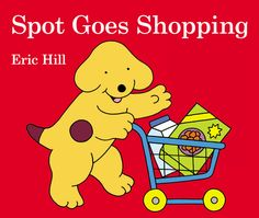 SPOT GOES SHOPPING by Eric Hill - Grocery shopping is a treat with Spot!