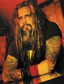 Rob Zombie....i love this guy he rocks in so many ways