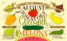 August is the big month for all of the delicious crops  of tomatoes, cucumbers, melons..your carbon footprint will never be as small as it is this month if you take advantage of local farmers markets and get the locally grown produce,