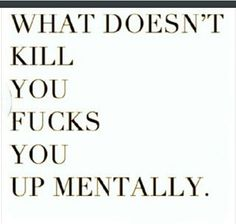 What doesnt kill you fucks you up mentally life quotes quotes quote life life lessons kill mentally Lol kinda TRUE Quotes To Live By, Me Quotes, Funny Quotes, It's Funny, Hilarious, Cynical Quotes, Fall Quotes, Heart Quotes, Funny Shit
