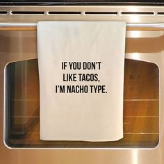 If you don't like Tacos I'm NACHO TYPE tea towel. Order yours at Boardman Printing. Visit Facebook/BoardmanPrinting