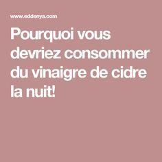 Pourquoi vous devriez consommer du vinaigre de cidre la nuit!