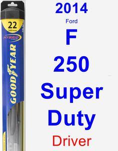 Driver Wiper Blade for 2014 Ford F-250 Super Duty - Hybrid