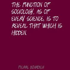 Pierre Bourdieu The function of sociology. (Please, never say you have no idea what Sociology is for. Sociology is essential to life in society. Sociology Class, Sociology Quotes, Sociological Imagination, Social Work, Social Constructionism, Word Board, Forensic Anthropology, Social Science, Forensic Science