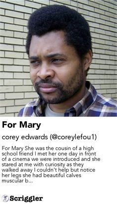For Mary by corey edwards (@coreylefou1) https://scriggler.com/detailPost/story/47533 For Mary She was the cousin of a high school friend I met her one day in front of a cinema we were introduced and she stared at me with curiosity as they walked away I couldn't help but notice her legs she had beautiful calves muscular b...