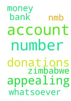 Im appealing for donations in account number 280077798 - Im appealing for donations in account number 280077798 nmb bank Zimbabwe. I have no money whatsoever  Posted at: https://prayerrequest.com/t/mwR #pray #prayer #request #prayerrequest