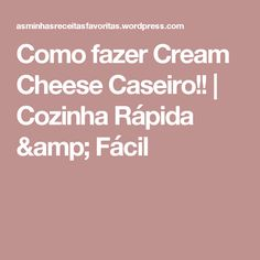 Como fazer Cream Cheese Caseiro!! | Cozinha Rápida & Fácil