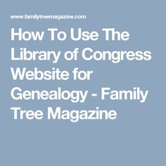 How To Use The Library of Congress Website for Genealogy - Family Tree Magazine
