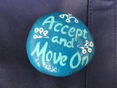 Accept and Move On. Hand painted rock by Caroline. The Kindness Rocks Project