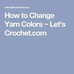 How to Change Yarn Colors ~ Let's Crochet.com