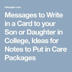 Messages to Write in a Card to your Son or Daughter in College, Ideas for Notes to Put in Care Packages