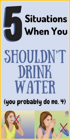 BE CAREFUL 5 SITUATIONS WHEN YOU SHOULDN'T DRINK WATER
