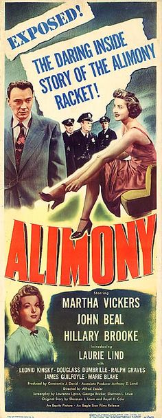 Alimony (1949) Stars: Martha Vickers, John Beal, Hillary Brooke, Laurie Lind, Douglass Dumbrille, James Guilfoyle ~  Director: Alfred Zeisler