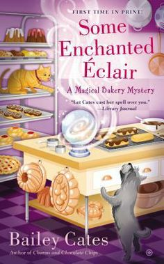 Some Enchanted Éclair: Book 4 (A Magical Bakery Mystery) By Bailey Cates: Expected publication: July 1st 2014