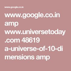 www.google.co.in amp www.universetoday.com 48619 a-universe-of-10-dimensions amp