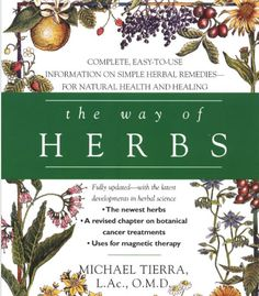 THE WAY OF HERBS by Michael Tierra, a beautiful manual for gaining and maintaining health through a holistic approach featuring over 140 Western herbs and 31 important Chinese herbs.  Used copies starting at $3.50!