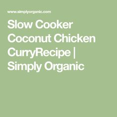 Slow Cooker Coconut Chicken CurryRecipe | Simply Organic