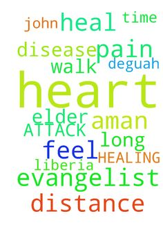 HEALING FROM HEART ATTACK -   	PLEASE PRAY THAT GOD WILL HEAL MY HEART DISEASE.    	i AMAN EVANGELIST AND HAVE TO WALK LONG DISTANCE DURING THIS TIME I CAN FEEL MORE PAIN IN MY HEART..    	�    	�    	ELDER JOHN dEGUAH    	LIBERIA   Posted at: https://prayerrequest.com/t/5KG #pray #prayer #request #prayerrequest