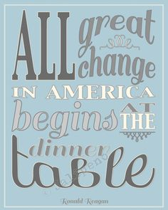 """""""All great change in America begins at the dinner table"""" - Ronald Reagan Quote INSTANT DOWNLOAD PRINTABLE Family Print Wall Art Kitchen Home Decor - Sometimes we don't appreciate dinner time together enough! It's perfect for any kitchen, dining room wall, cooking party, or as a gift! Blue Grey Off White - see my shop for other colors!"""