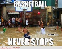 Basketball Never Stops! - http://weheartnyknicks.com/nba-funny-meme/basketball-never-stops