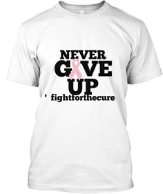 Get it here: http://teespring.com/NeverGiveUpFight FIGHT FOR THE CURE NEVER GIVE UP TEE $20 buy it now!