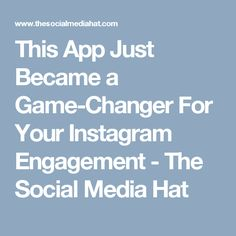 This App Just Became a Game-Changer For Your Instagram Engagement - The Social Media Hat