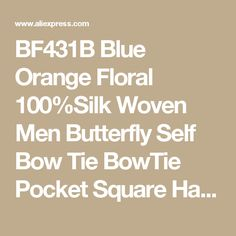 BF431B Blue Orange Floral 100%Silk Woven Men Butterfly Self Bow Tie BowTie Pocket Square Handkerchief Hanky Suit Set #I3-in Ties & Handkerchiefs from Men's Clothing & Accessories on Aliexpress.com | Alibaba Group