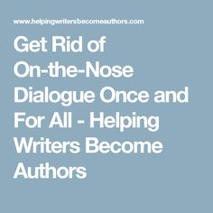 Get Rid of On-the-Nose Dialogue Once and For All - Helping Writers Become Authors