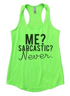 ME? SARCASTIC? Never. Womens Workout Tank Top