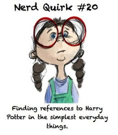 Nerd Quirk #20 - Finding references to Harry Potter in the simplest everyday things.