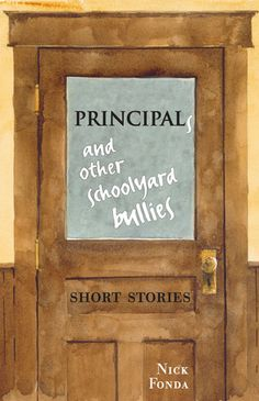 Principals and other Schoolyard Bullies: Short Stories, by Nick Fonda.
