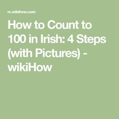 How to Count to 100 in Irish: 4 Steps (with Pictures) - wikiHow