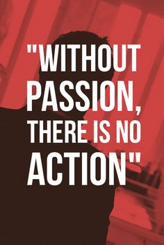 Without #Passion, there is no #Action.