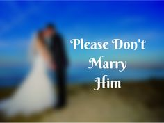 """Please Don't Marry Him (if you see red flags) 