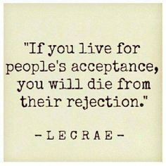 """""""If you live for people's acceptance, you will die from their rejection."""" ~ Lecrae  #leadership #quotes"""