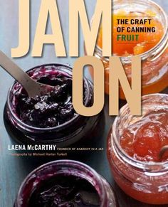 """Jam On: The Craft of Canning Fruit - Fresh, hip cookbook takes jamming out of grandma's kitchen and into the 21st century In Jam On, New York's """"Jam Queen"""" Laena McCarthy shares her love of making inventive handmade jam with deli... - Canning & Preserving - Books - $17.14"""