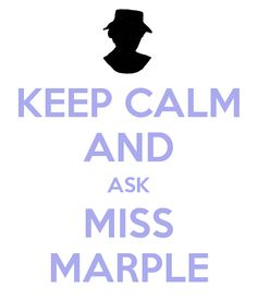 KEEP CALM AND ASK MISS MARPLE