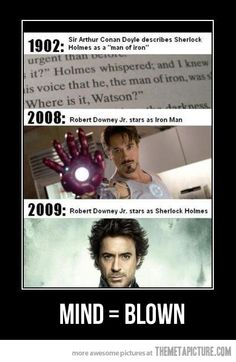 "Sherlock described in Arthur Conan Doyle's novel as ""the man of iron"" in 1902. Robert Downey Jr. Plays as Iron Man, then as Sherlock. Interesting."