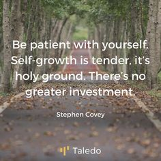 "55 Likes, 1 Comments - Quotes to inspire startuppers. (@taledocom) on Instagram: ""Be patient with yourself. Self-growth is tender, it's holy ground. There's no greater investment. -…"""