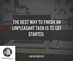The best way to finish an unpleasant task is to get started. -- Anonymous #quote #quotes clairvoyantkim.com