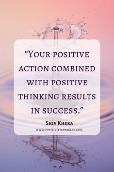 positive action combined with positive thinking results in success!