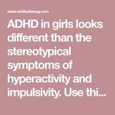 ADHD in girls looks different than the stereotypical symptoms of hyperactivity and impulsivity. Use this checklist to determine if your daughter shows signs of attention deficit, then share the results with your doctor.