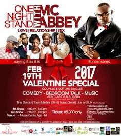 One Night Stand With MC Abbey Alibaba Timi Dakolo MC Abbey Simi others prepared to thrill fans this valentine season     Veteran comedian MC Abbey presents a Valentine-themed show tagged One Night Stand With MC Abbey scheduled to hold on the February 19 2017 at Agip Hall MUSON Centre Onikan Lagos.  The show is confirmed to feature highly sought-after entertainers such as Alibaba Timi Dakolo Simi professional dance duo ICE and UK and a host of other exciting performers.  The Chief Host MC…