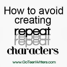 Go Teen Writers: How to Avoid Creating Repeat Characters