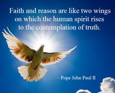 """by-grace-of-god: """" """"Faith and reason are like two wings on which the human spirit rises to the contemplation of truth; and God has placed in the human heart a desire to know the truth – in a word, to. Thomas Merton, Thomas Aquinas, Catholic Books, Catholic Quotes, Faith Definition, Centering Prayer, Pope John Paul Ii, Saint Quotes, Daughters Of The King"""