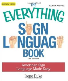 Amazon.com: The Everything Sign Language Book: American Sign Language Made Easy... All new photos! (9781598698831): Irene Duke: Books