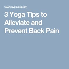 3 Yoga Tips to Alleviate and Prevent Back Pain