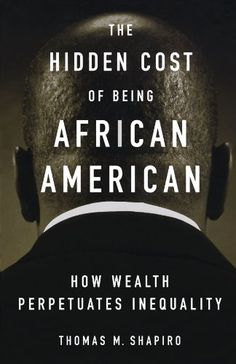 The Hidden Cost of Being African American: How Wealth Per...