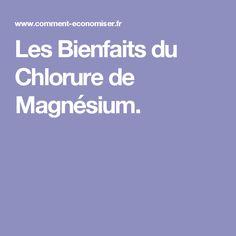 Les Bienfaits du Chlorure de Magnésium.
